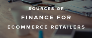 Sources of Finance for Ecommerce Retailers