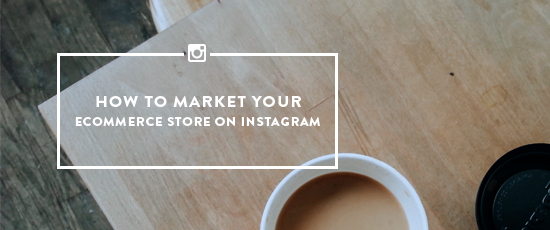 How to Market Your Ecommerce Store on Instagram