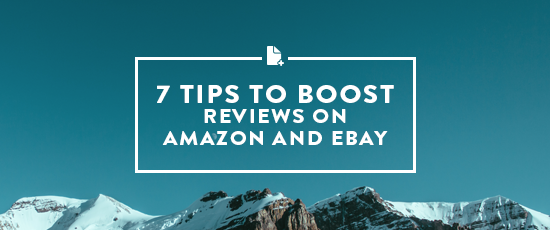 7 Tips to Boost Reviews on eBay & Amazon