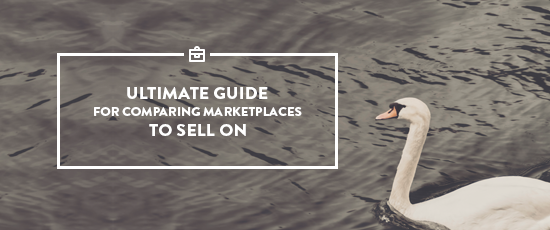 Ultimate Guide For Comparing Marketplaces to Sell On
