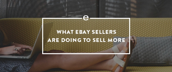 What eBay sellers are doing to sell more