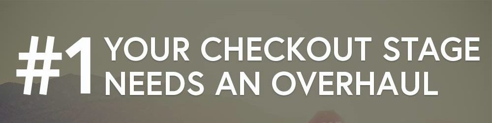 #1: Your Checkout Stage Needs An Overhaul