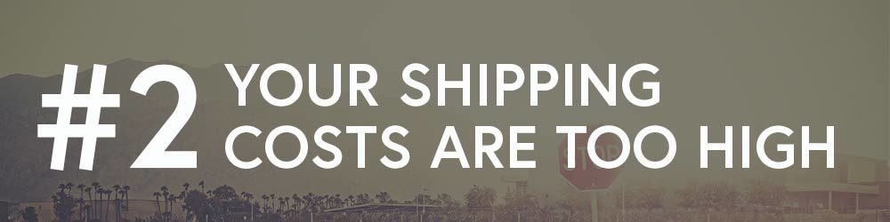 #2: Your Shipping Costs Are Too High