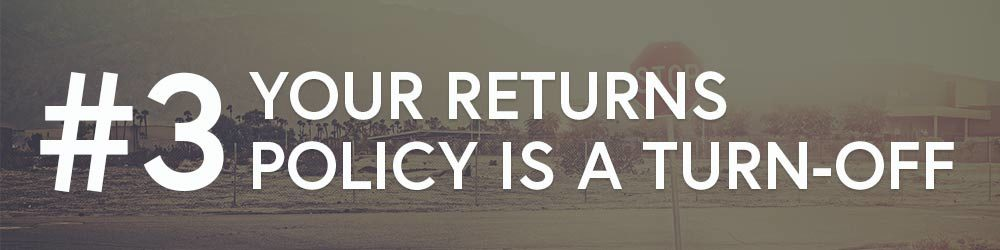 #3: Your Returns Policy Is A Turn-Off