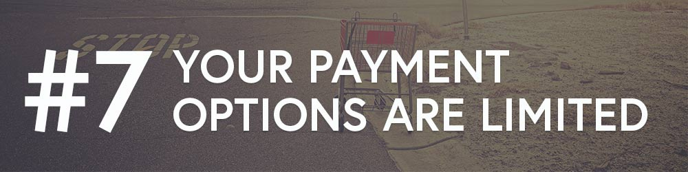 #7: Your Payment Options Are Limited