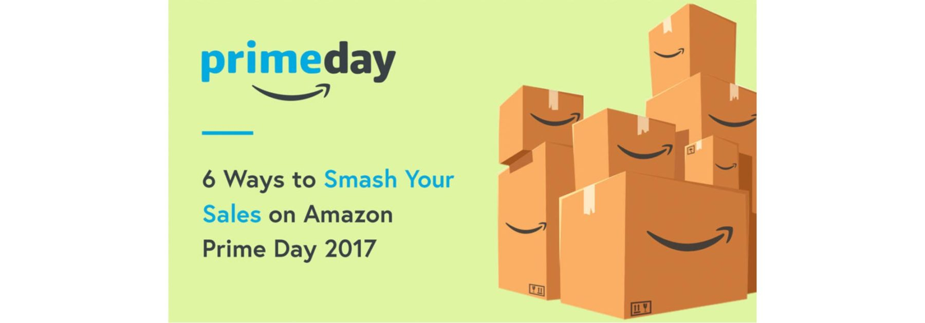 Blog: 6 Ways to Smash your Sales on Amazon Prime Day 2017
