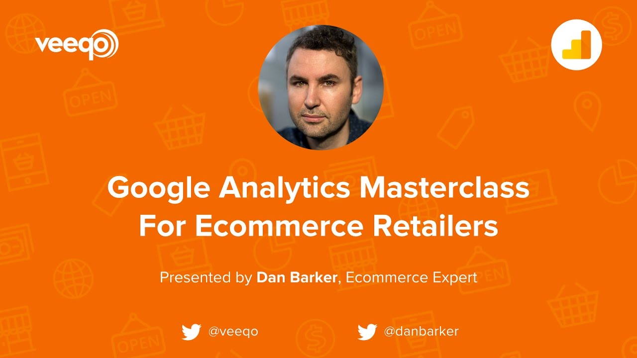 Google Analytics Masterclass for Ecommerce Retailers